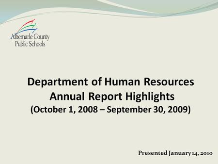 Presented January 14, 2010. Focus Strategic Plan – Goal Three Recruit, retain and develop a diverse cadre of the highest quality teaching personnel, staff,