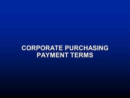 CORPORATE PURCHASING PAYMENT TERMS. History  In 2003, AA preserved cash by extending payment terms by 15 days  Today Disbursements continues to extend.