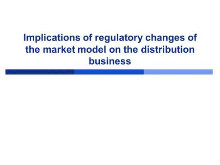 Implications of regulatory changes of the market model on the distribution business.