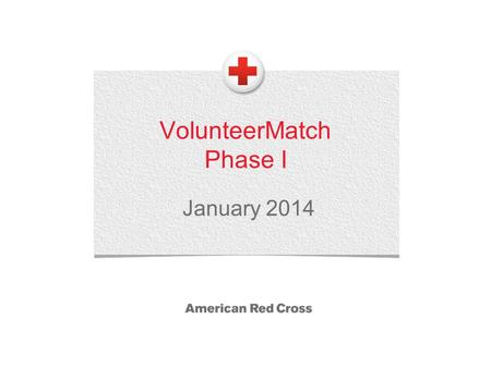 VolunteerMatch Phase I January 2014. 2 Purposeof Integration  To enhance and streamline Red Cross efforts in volunteer recruitment by…  …connecting.