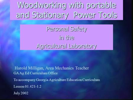 Woodworking with portable and Stationary Power Tools Personal Safety in the Agricultural Laboratory GA Ag Ed Curriculum Office To accompany Georgia Agriculture.