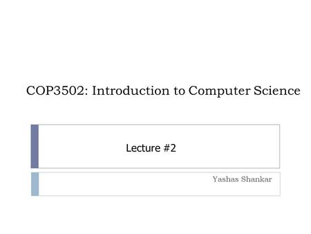 COP3502: Introduction to Computer Science Yashas Shankar Lecture #2.