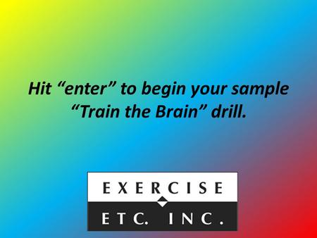 "Hit ""enter"" to begin your sample ""Train the Brain"" drill."