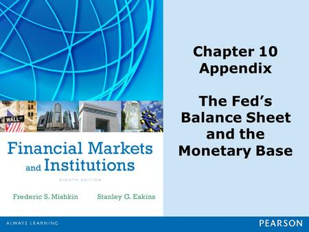 Chapter 10 Appendix The Fed's Balance Sheet and the Monetary Base.