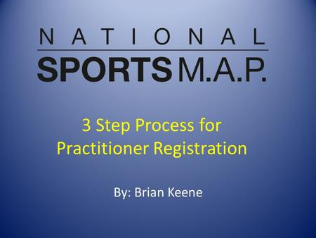 3 Step Process for Practitioner Registration By: Brian Keene.