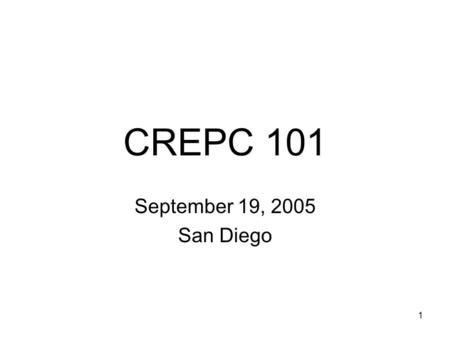 1 CREPC 101 September 19, 2005 San Diego. 2 CREPC 101 CREPC History – Doug Larson Operation of Committee – Marsha Smith Relationship with other Western.