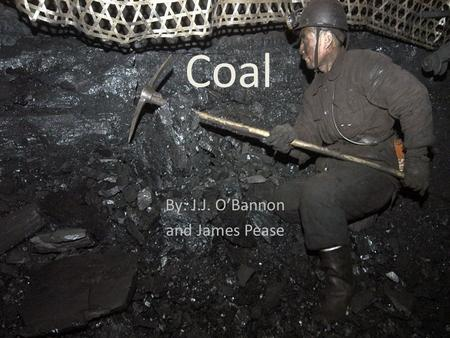 Coal By: J.J. O'Bannon and James Pease. What is coal used for?
