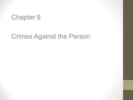 "Chapter 9 Crimes Against the Person. Question of the Day ""Crime and the fear of crime have permeated the fabric of American life."" – Warren E. Burger."