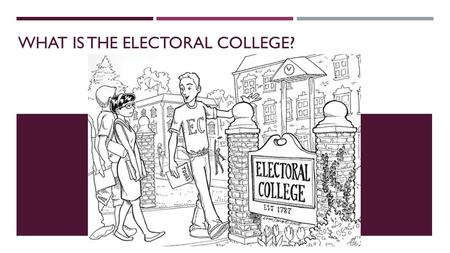 WHAT IS THE ELECTORAL COLLEGE?. QUICK REVIEW  What is the main difference between most elections and presidential elections?  Who created the electoral.