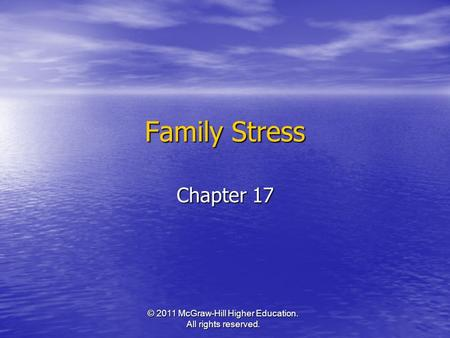 © 2011 McGraw-Hill Higher Education. All rights reserved. Family Stress Chapter 17.