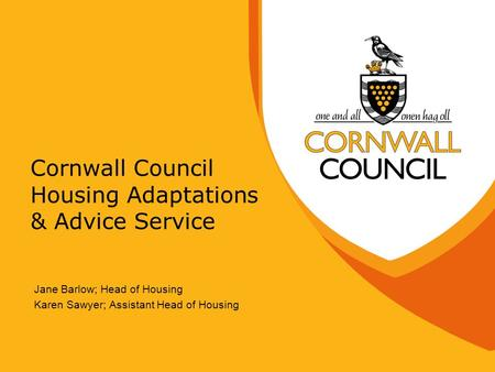 Cornwall Council Housing Adaptations & Advice Service Jane Barlow; Head of Housing Karen Sawyer; Assistant Head of Housing.
