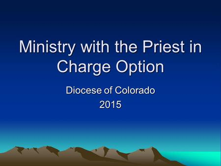 Ministry with the Priest in Charge Option Diocese of Colorado 2015.