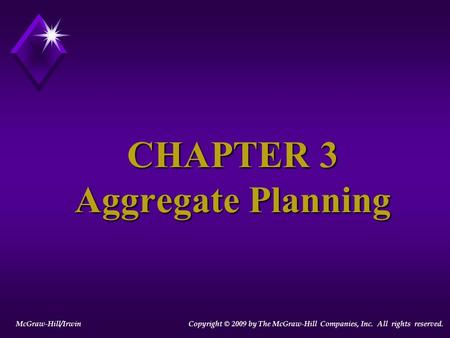 CHAPTER 3 Aggregate Planning McGraw-Hill/Irwin Copyright © 2009 by The McGraw-Hill Companies, Inc. All rights reserved.