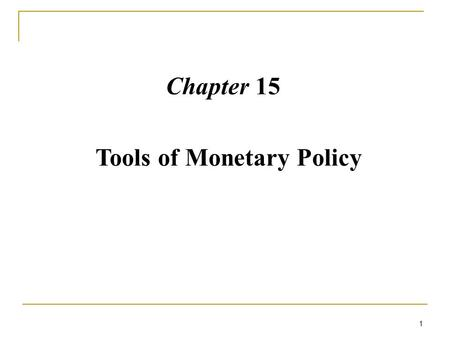 1 Chapter 15 Tools of Monetary Policy. Introduction Who controls the Monetary Policy? What is the main goal for the Central Bank? Stabilizing the economy.
