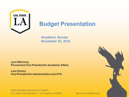 Budget Presentation California State University, Los Angeles 5151 State University Drive | Los Angeles, CA 90032  Lynn Mahoney,