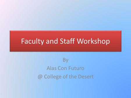 Faculty and Staff Workshop By Alas Con College of the Desert.