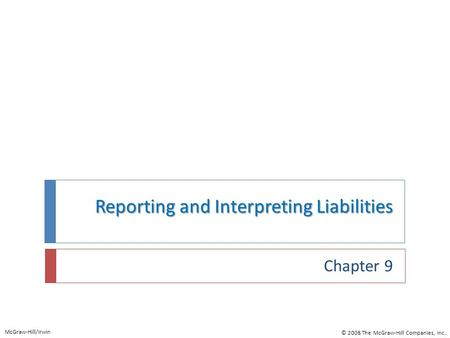Reporting and Interpreting Liabilities Chapter 9 McGraw-Hill/Irwin © 2008 The McGraw-Hill Companies, Inc.
