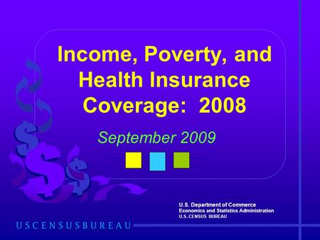 U.S. Department of Commerce Economics and Statistics Administration U.S. CENSUS BUREAU Income, Poverty, and Health Insurance Coverage: 2008 September 2009.