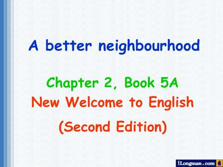 A better neighbourhood Chapter 2, Book 5A New Welcome to English (Second Edition)