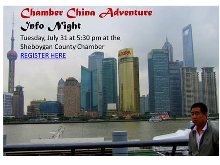 Chamber China Adventure Info Night Tuesday, July 31 at 5:30 pm at the Sheboygan County Chamber REGISTER HERE.