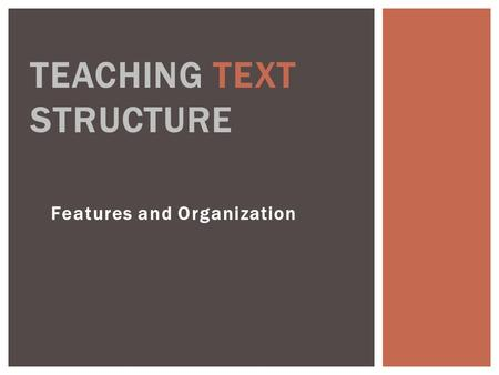 Features and Organization TEACHING TEXT STRUCTURE.