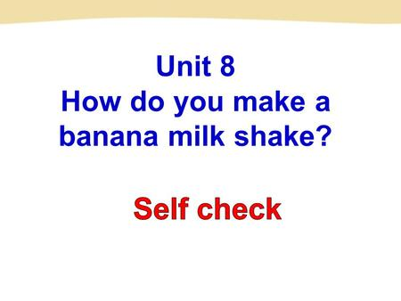 Unit 8 How do you make a banana milk shake? How many apples/oranges/bananas… do you need? I need three apples/oranges/bananas... How much yogurt/water…