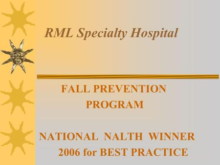 RML Specialty Hospital FALL PREVENTION PROGRAM NATIONAL NALTH WINNER 2006 for BEST PRACTICE.