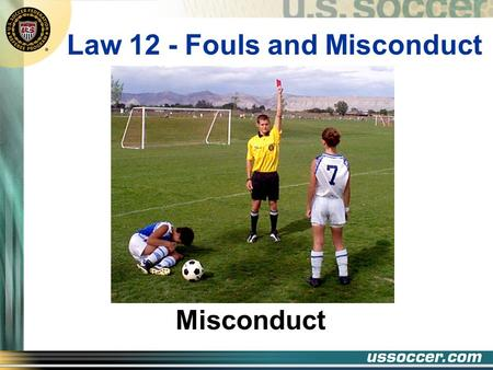 Law 12 - Fouls and Misconduct Misconduct At the end of this lesson the student will: Objectives v list the seven reasons for issuing a caution v list.