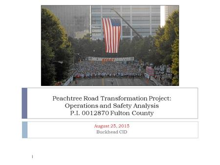Peachtree Road Transformation Project: Operations and Safety Analysis P.I. 0012870 Fulton County August 25, 2015 Buckhead CID 1.