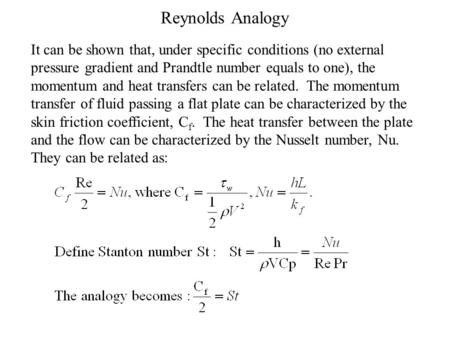 Reynolds Analogy It can be shown that, under specific conditions (no external pressure gradient and Prandtle number equals to one), the momentum and heat.