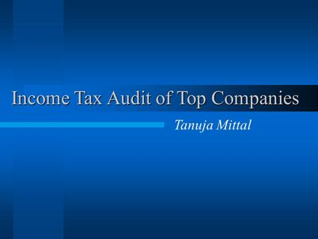 Income Tax Audit of Top Companies Tanuja Mittal. Aim Qualitative Improvement Selective Approach from A.R.1998-99.
