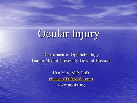 Ocular Injury Department of Ophthalmology Tianjin Medial University General Hospital Hua Yan, MD, PhD