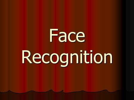 Face Recognition. Name these famous faces Cohen (1989) distinguishes between a) Face identification: looking at a person's face and knowing who it is.