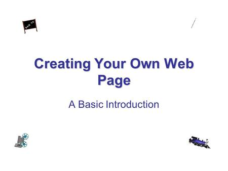Creating Your Own Web Page A Basic Introduction Before we begin, some housekeeping... Create a NEW folder in your H:\ drive called Webpage All of your.