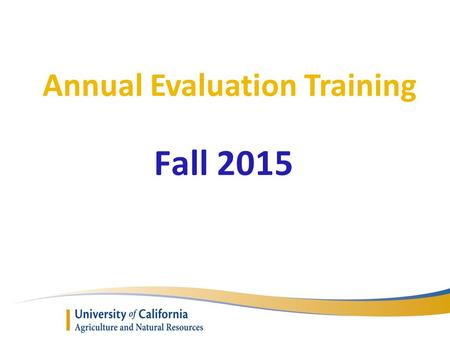 Annual Evaluation Training Fall 2015. Presenters o Chris Greer Vice Provost of Cooperative Extension o Assistance from the AAC Personnel Committee.