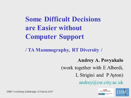 Some Difficult Decisions are Easier without Computer Support / TA Mammography, RT Diversity / Andrey A. Povyakalo (work together with E Alberdi, L Strigini.