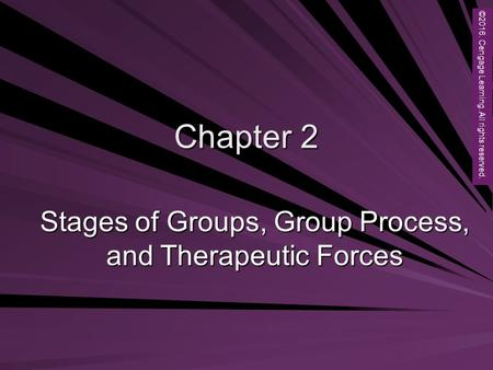 Copyright © 2012 Brooks/Cole, a division of Cengage Learning, Inc. Chapter 2 Stages of Groups, Group Process, and Therapeutic Forces ©2016. Cengage Learning.