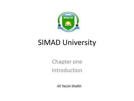 SIMAD University Chapter one Introduction Ali Yassin Sheikh.