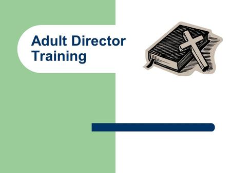 Adult Director Training. Materials Resources for Adult Directors – Department Director Ministry Description – Keys to Growing a Great Class – 7 Touches.