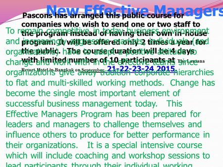 New Effective Managers Program Pascons has arranged this public course for companies who wish to send one or two staff to the program instead of having.