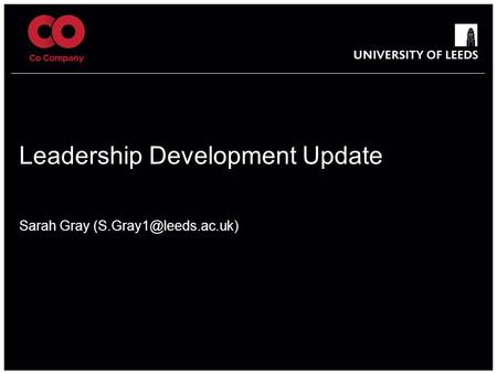 School of something FACULTY OF OTHER Leadership Development Update Sarah Gray 1.
