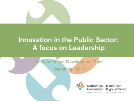 Innovation in the Public Sector: A focus on Leadership Inter-American Development Bank December 2015.