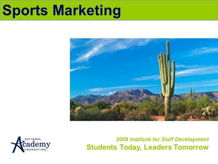 2009 Institute for Staff Development Students Today, Leaders Tomorrow Sports Marketing.