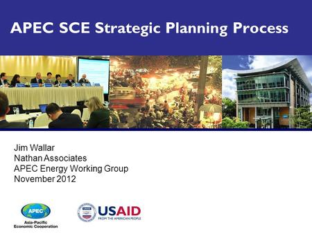 APEC SCE Strategic Planning Process Jim Wallar Nathan Associates APEC Energy Working Group November 2012.