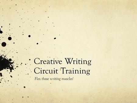 Creative Writing Circuit Training Flex those writing muscles!