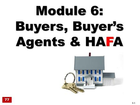 Module 6: Buyers, Buyer's Agents & HAFA 6-1 77. HAFA Significance for Buyers Traditional short sale approval may take long time Buyers back out when wait.