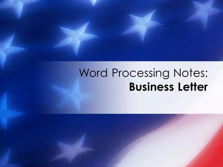 Word Processing Notes: Business Letter. 3.01 Understand business documents.2 A Business Letter is a form of communication used to convey a formal message.
