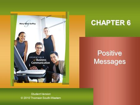 © 2010 Thomson South-Western Student Version CHAPTER 6 PositiveMessages.