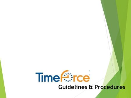 Guidelines & Procedures. Topics Covered Today  Employee Responsibilities  Supervisor Responsibilities  Overtime  TimeForce Reports.