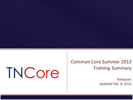 STRATEGIC PLAN Common Core Summer 2013 Training Summary Released: Updated Feb. 8, 2013.